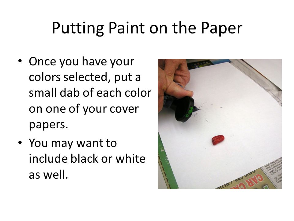 Putting Paint on the Paper Once you have your colors selected, put a small dab of each color on one of your cover papers.