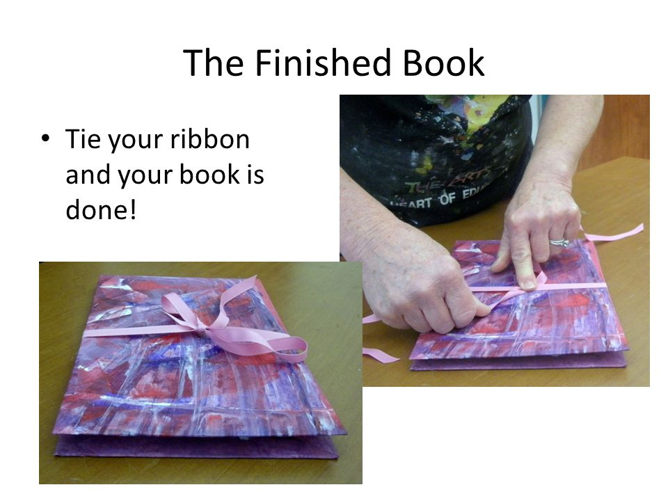 The Finished Book Tie your ribbon and your book is done!