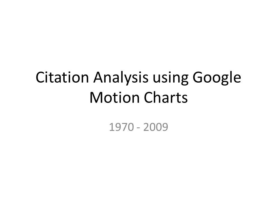 Citation Analysis using Google Motion Charts 1970 - 2009