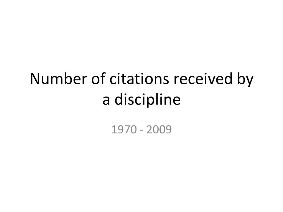 Number of citations received by a discipline 1970 - 2009