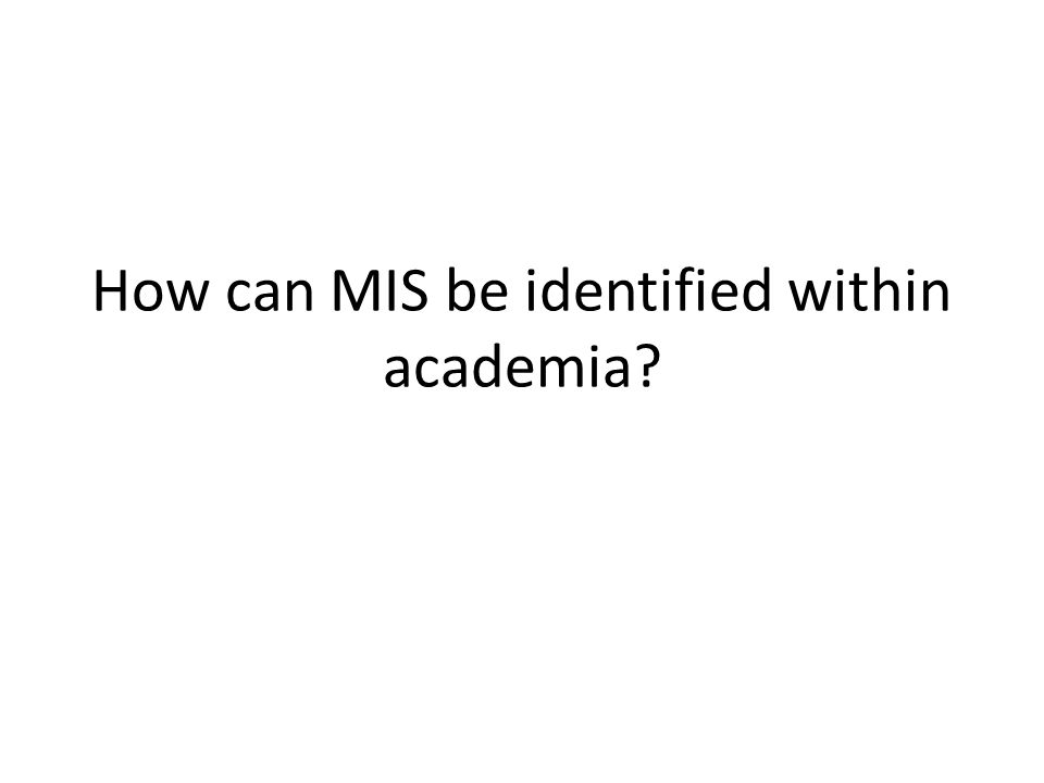 How can MIS be identified within academia
