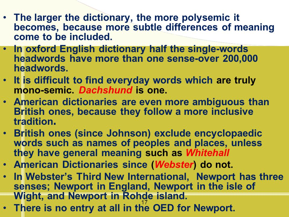 17 The larger the dictionary, the more polysemic it becomes, because more subtle differences of meaning come to be included. In oxford English diction