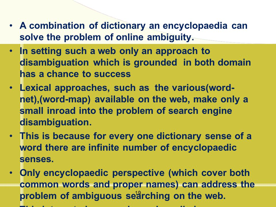 19 A combination of dictionary an encyclopaedia can solve the problem of online ambiguity. In setting such a web only an approach to disambiguation wh