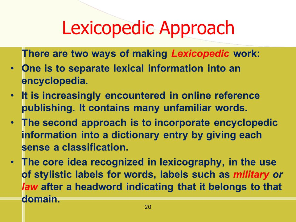 20 There are two ways of making Lexicopedic work: One is to separate lexical information into an encyclopedia. It is increasingly encountered in onlin