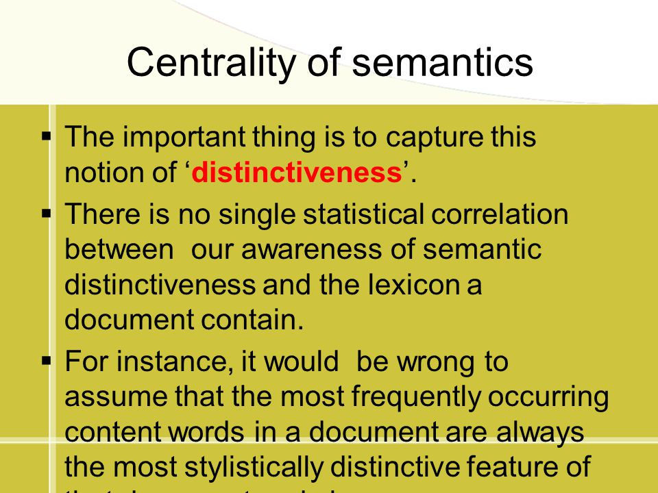 Centrality of semantics  The important thing is to capture this notion of 'distinctiveness'.  There is no single statistical correlation between our