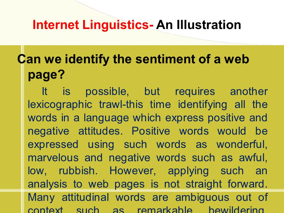 Can we identify the sentiment of a web page? It is possible, but requires another lexicographic trawl-this time identifying all the words in a languag