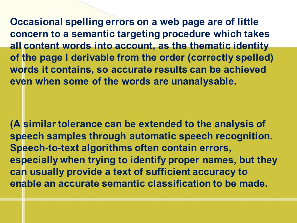 Occasional spelling errors on a web page are of little concern to a semantic targeting procedure which takes all content words into account, as the th