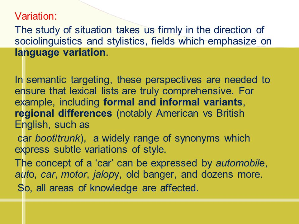 Variation: The study of situation takes us firmly in the direction of sociolinguistics and stylistics, fields which emphasize on language variation. I
