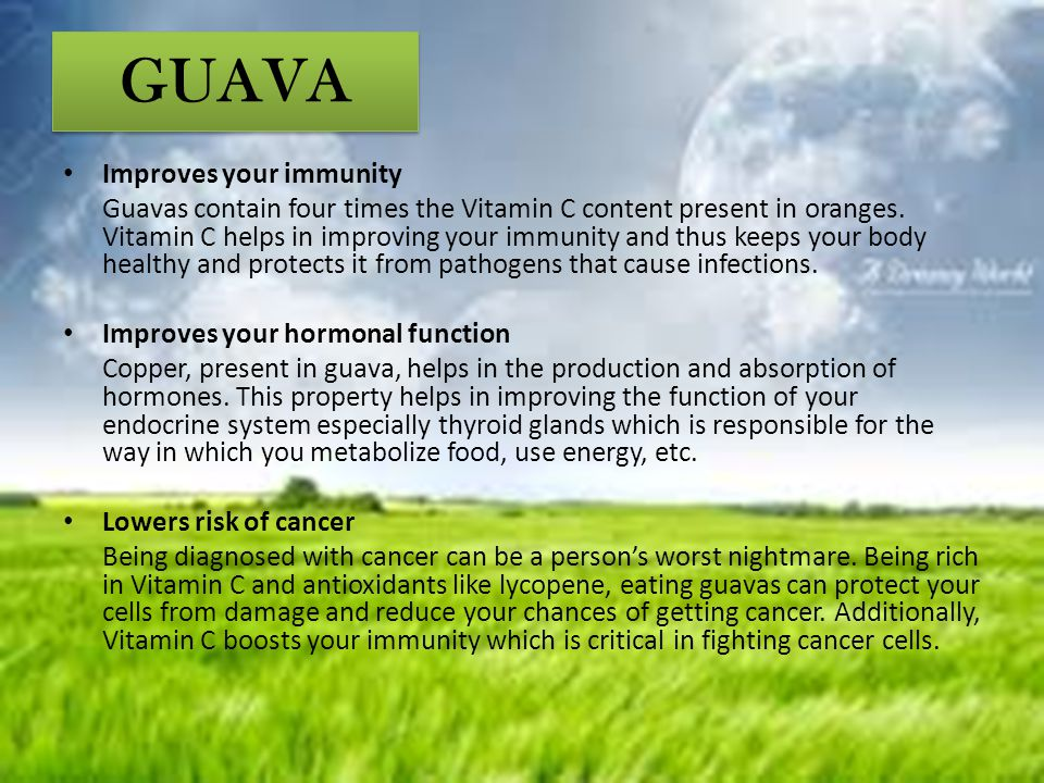 GUAVA Improves your immunity Guavas contain four times the Vitamin C content present in oranges. Vitamin C helps in improving your immunity and thus k