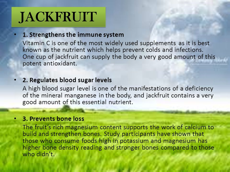 JACKFRUIT 1. Strengthens the immune system Vitamin C is one of the most widely used supplements as it is best known as the nutrient which helps preven