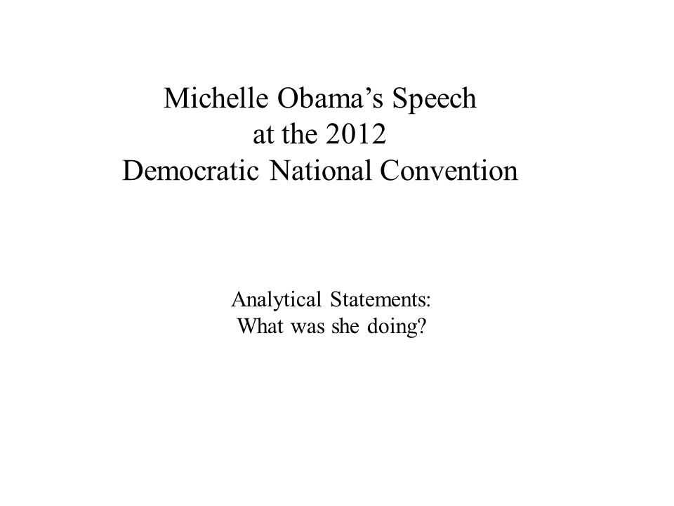 Michelle Obama's Speech at the 2012 Democratic National Convention Analytical Statements: What was she doing?