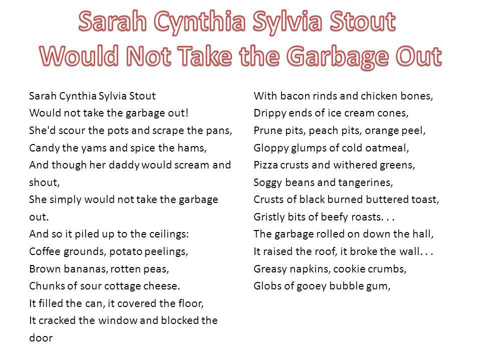 Sarah Cynthia Sylvia Stout Would not take the garbage out.