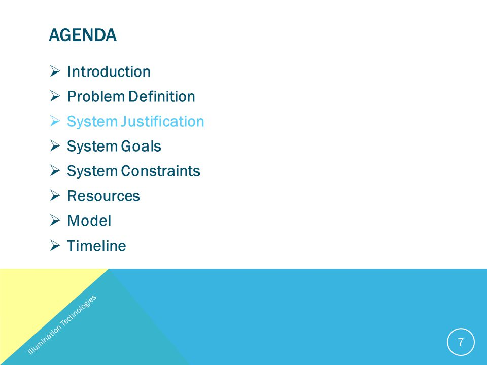 AGENDA  Introduction  Problem Definition  System Justification  System Goals  System Constraints  Resources  Model  Timeline Illumination Technologies 7
