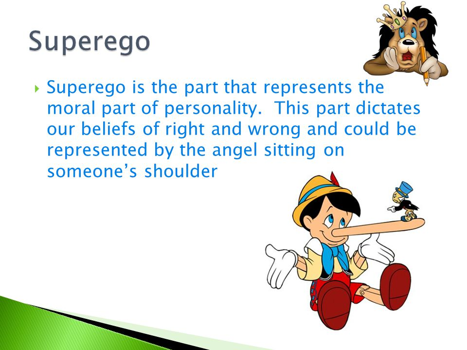  Superego is the part that represents the moral part of personality. This part dictates our beliefs of right and wrong and could be represented by th