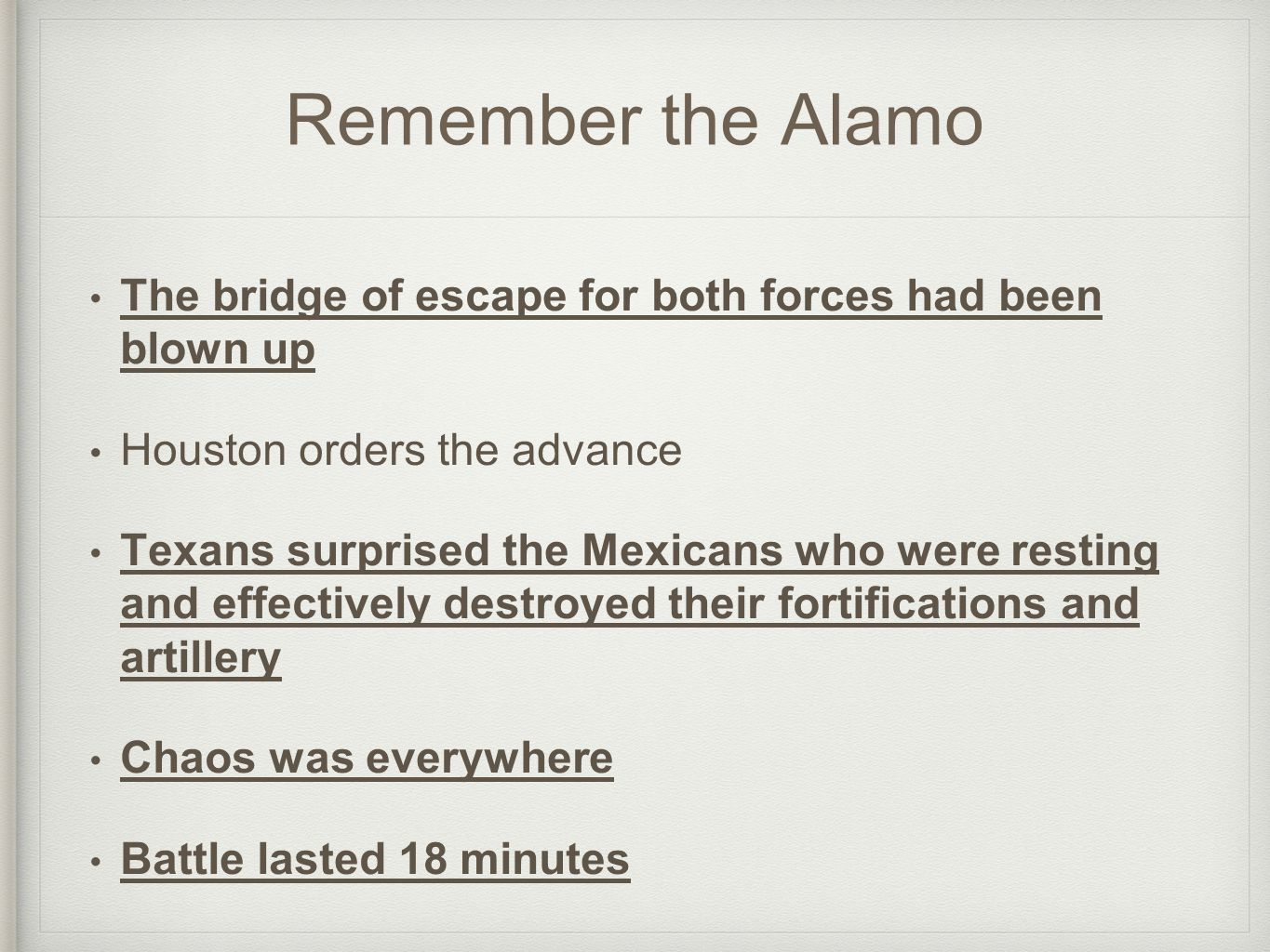 Remember the Alamo The bridge of escape for both forces had been blown up Houston orders the advance Texans surprised the Mexicans who were resting an