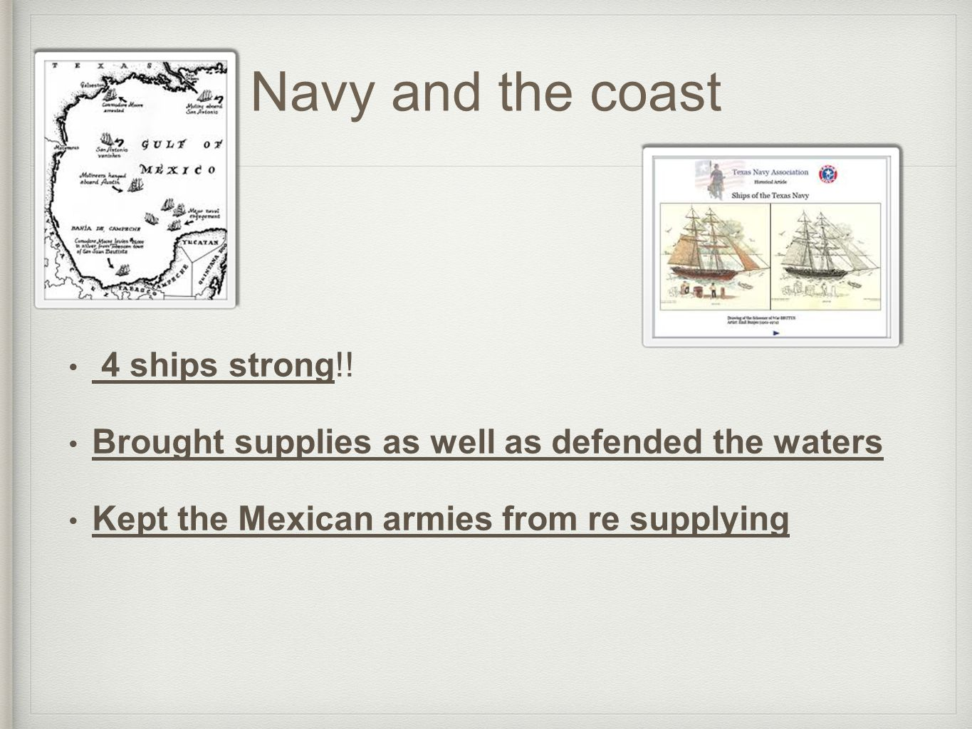 Navy and the coast 4 ships strong!! Brought supplies as well as defended the waters Kept the Mexican armies from re supplying