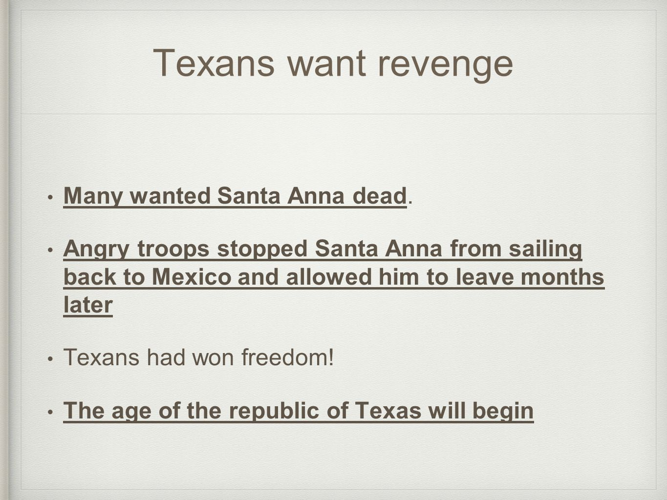 Texans want revenge Many wanted Santa Anna dead. Angry troops stopped Santa Anna from sailing back to Mexico and allowed him to leave months later Tex
