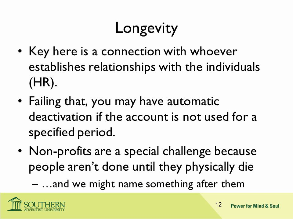 Longevity Key here is a connection with whoever establishes relationships with the individuals (HR). Failing that, you may have automatic deactivation
