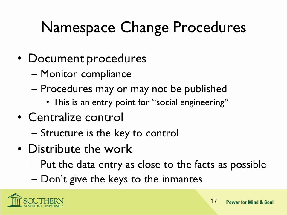 "Namespace Change Procedures Document procedures –Monitor compliance –Procedures may or may not be published This is an entry point for ""social enginee"