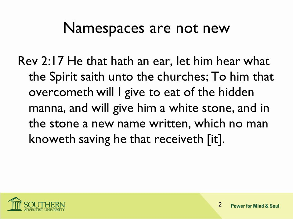 Namespaces are not new Rev 2:17 He that hath an ear, let him hear what the Spirit saith unto the churches; To him that overcometh will I give to eat o