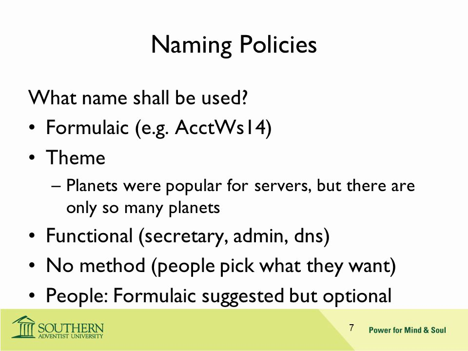 Naming Policies What name shall be used? Formulaic (e.g. AcctWs14) Theme –Planets were popular for servers, but there are only so many planets Functio