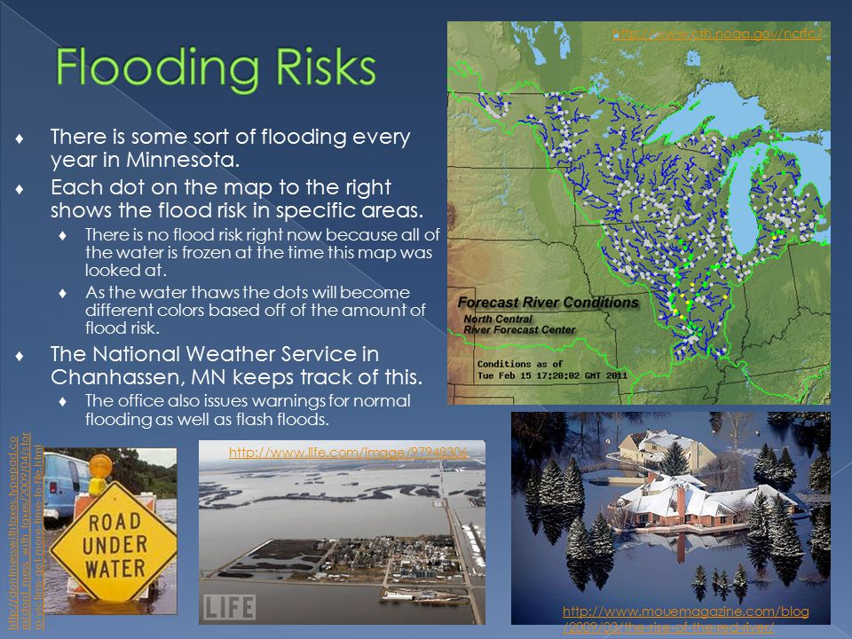 ♦ There is some sort of flooding every year in Minnesota.