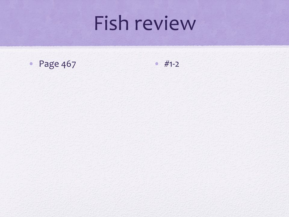 Fish review Page 467#1-2