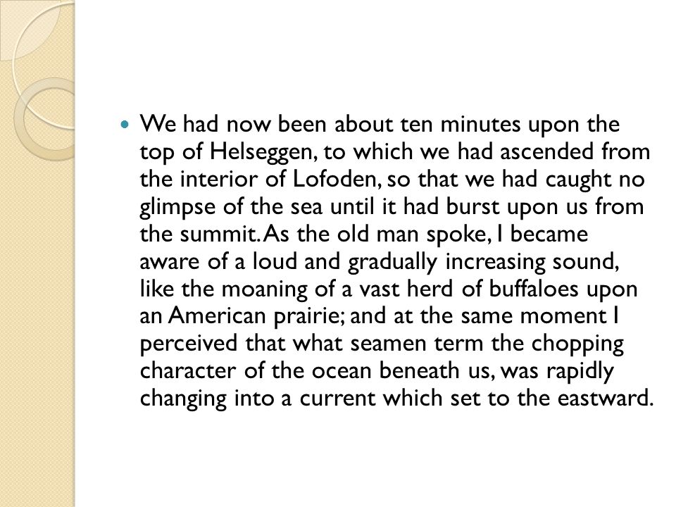 We had now been about ten minutes upon the top of Helseggen, to which we had ascended from the interior of Lofoden, so that we had caught no glimpse o