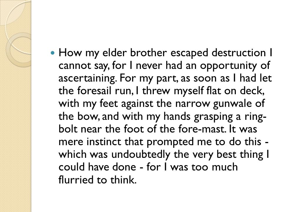 How my elder brother escaped destruction I cannot say, for I never had an opportunity of ascertaining.