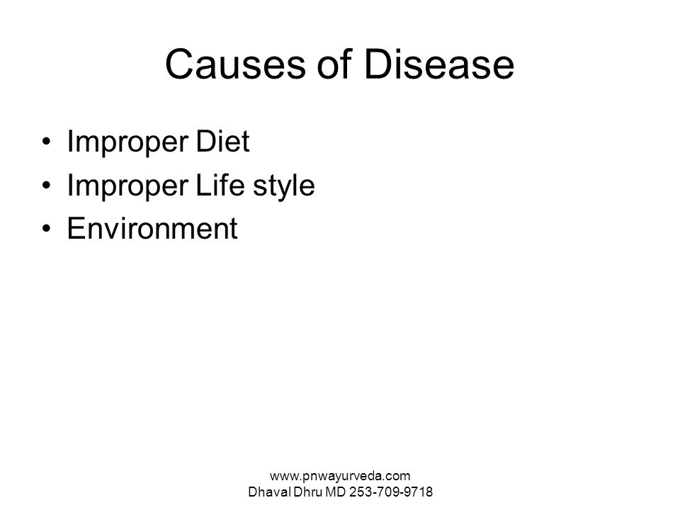 www.pnwayurveda.com Dhaval Dhru MD 253-709-9718 Causes of Disease Improper Diet Improper Life style Environment