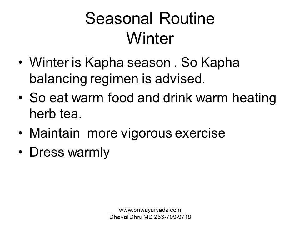 www.pnwayurveda.com Dhaval Dhru MD 253-709-9718 Seasonal Routine Winter Winter is Kapha season.