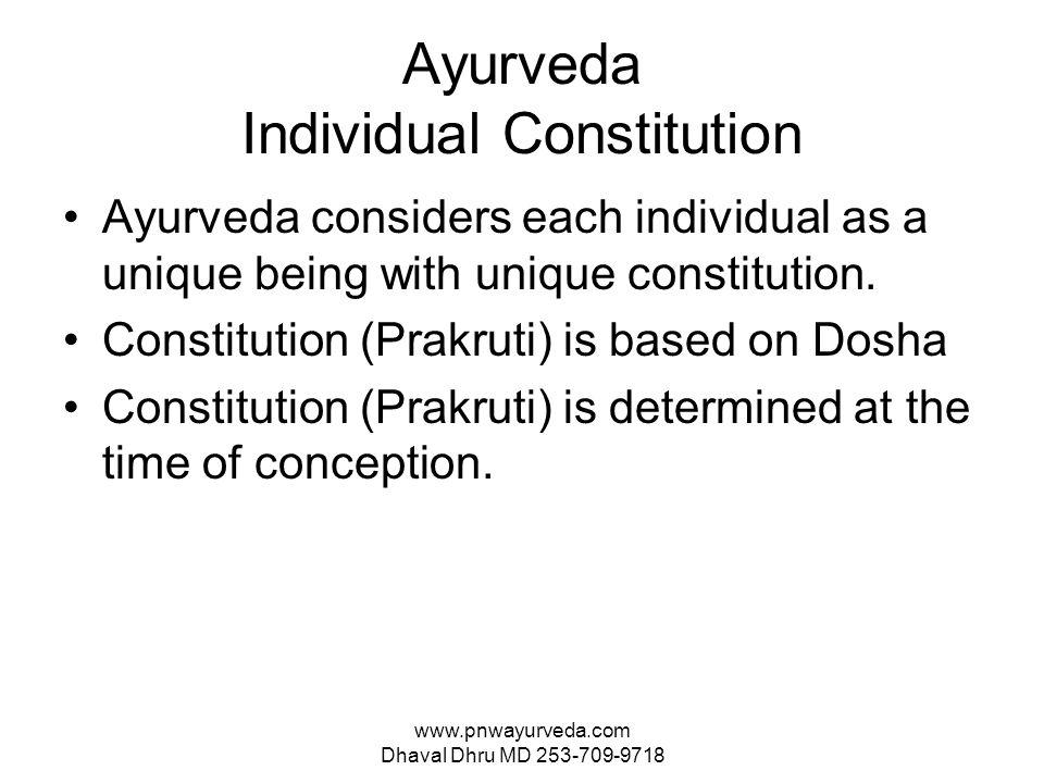 www.pnwayurveda.com Dhaval Dhru MD 253-709-9718 Ayurveda Individual Constitution Ayurveda considers each individual as a unique being with unique constitution.