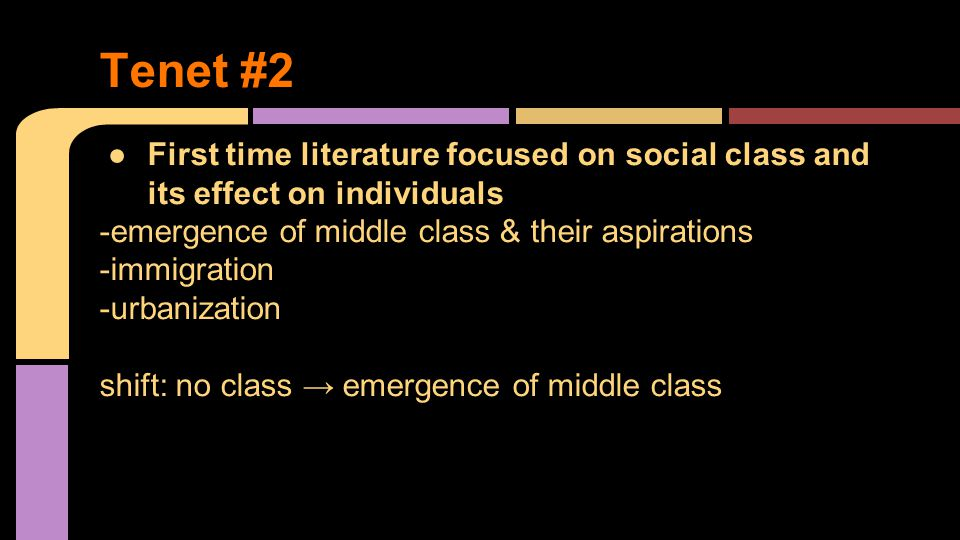 ●First time literature focused on social class and its effect on individuals -emergence of middle class & their aspirations -immigration -urbanization shift: no class → emergence of middle class Tenet #2