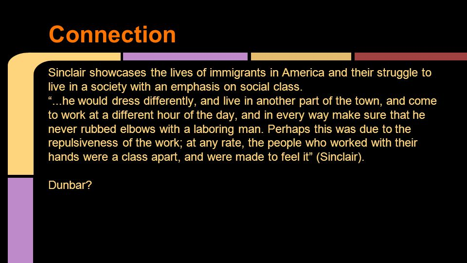 Sinclair showcases the lives of immigrants in America and their struggle to live in a society with an emphasis on social class.