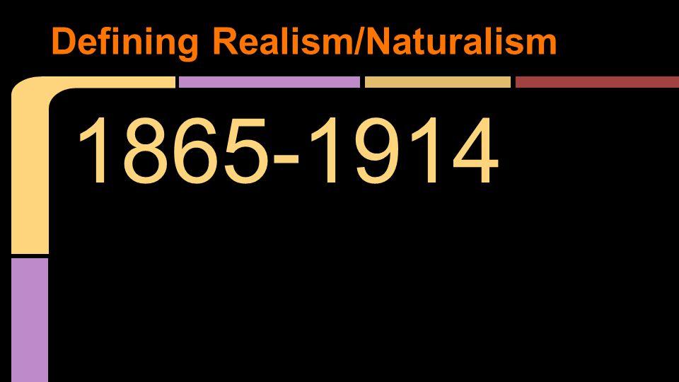 1865-1914 Defining Realism/Naturalism