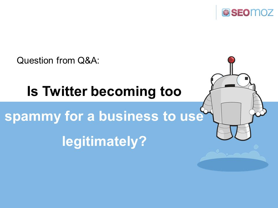 Is Twitter becoming too spammy for a business to use legitimately? Question from Q&A: