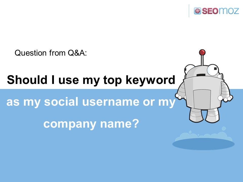 Should I use my top keyword as my social username or my company name? Question from Q&A:
