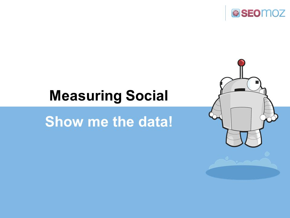 Measuring Social Show me the data!
