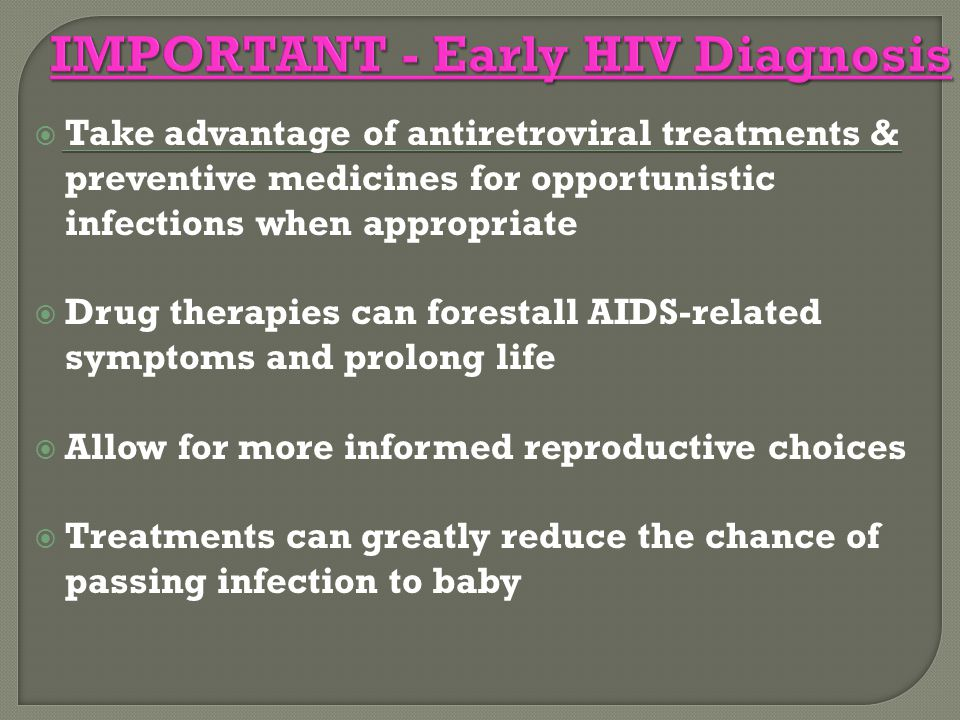  Take advantage of antiretroviral treatments & preventive medicines for opportunistic infections when appropriate  Drug therapies can forestall AIDS