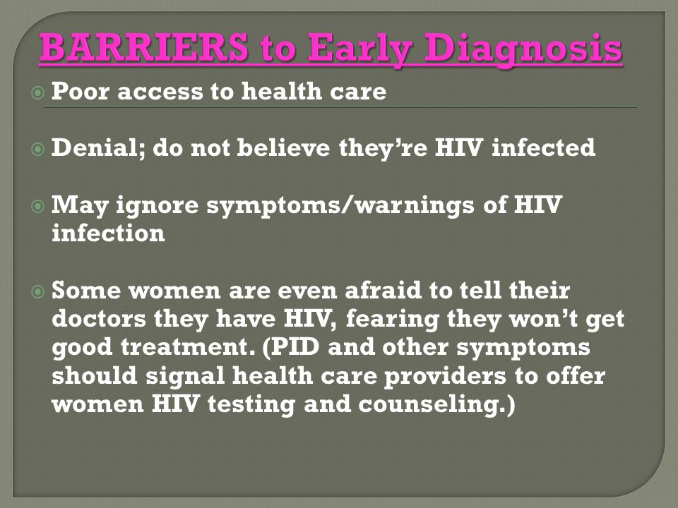  Poor access to health care  Denial; do not believe they're HIV infected  May ignore symptoms/warnings of HIV infection  Some women are even afrai