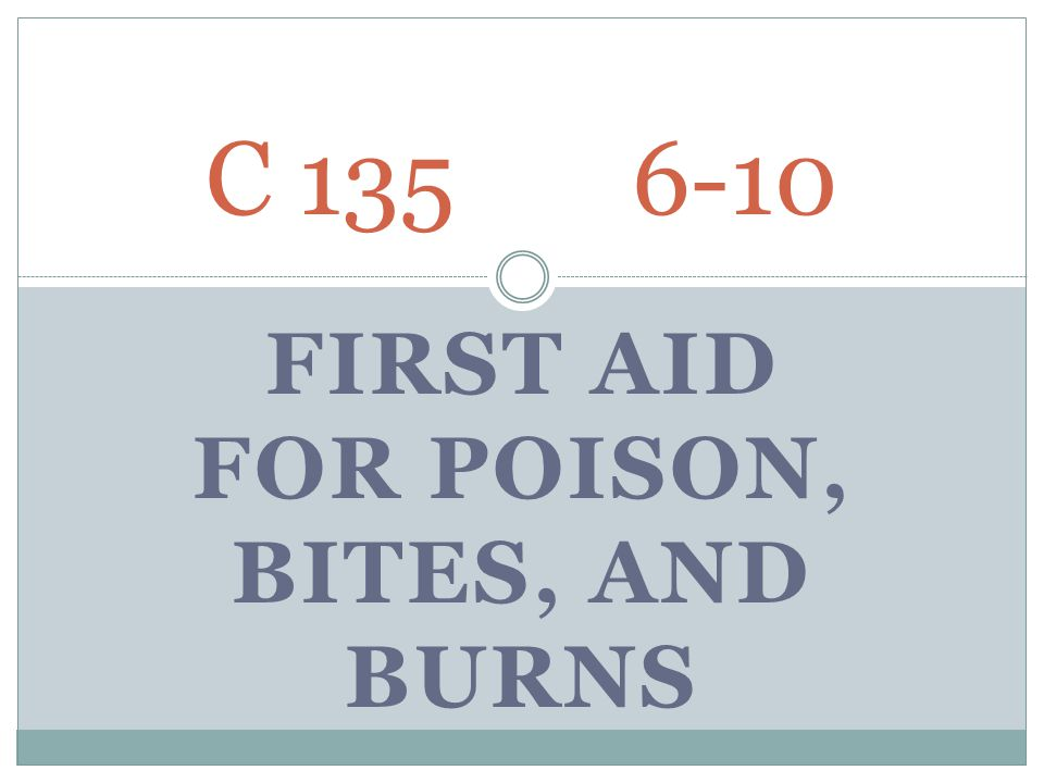 FIRST AID FOR POISON, BITES, AND BURNS C 135 6-10