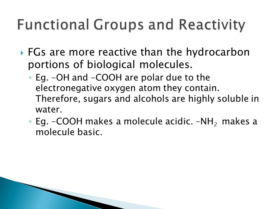  FGs are more reactive than the hydrocarbon portions of biological molecules.
