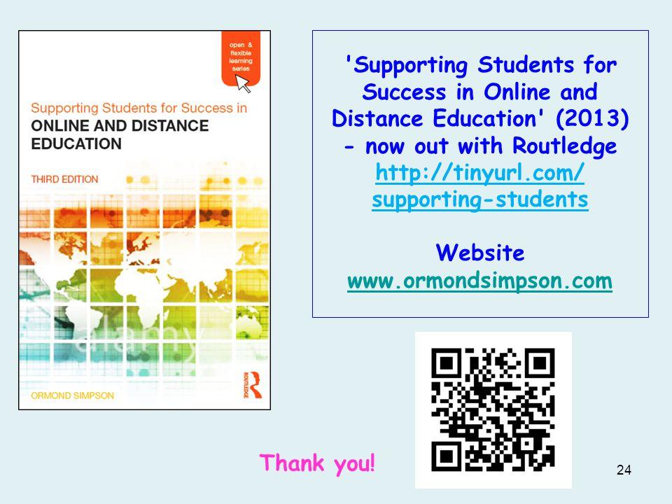 24 Supporting Students for Success in Online and Distance Education (2013) - now out with Routledge http://tinyurl.com/ supporting-students Website www.ormondsimpson.com