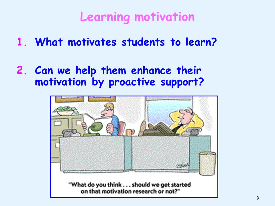 9 Learning motivation 1.What motivates students to learn.