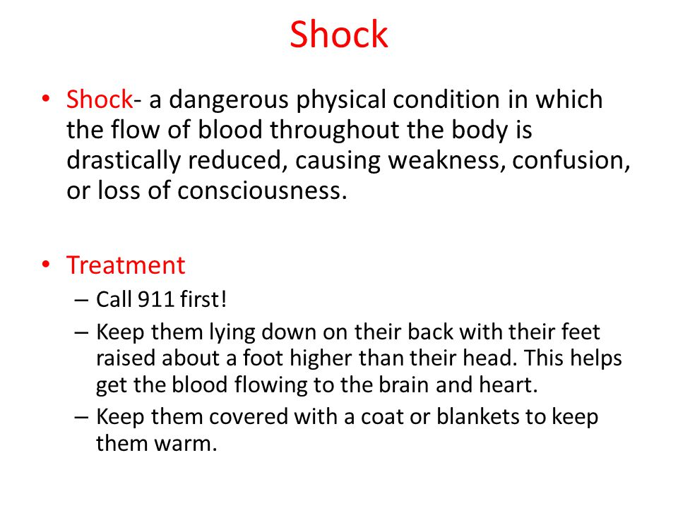 Shock Shock- a dangerous physical condition in which the flow of blood throughout the body is drastically reduced, causing weakness, confusion, or los