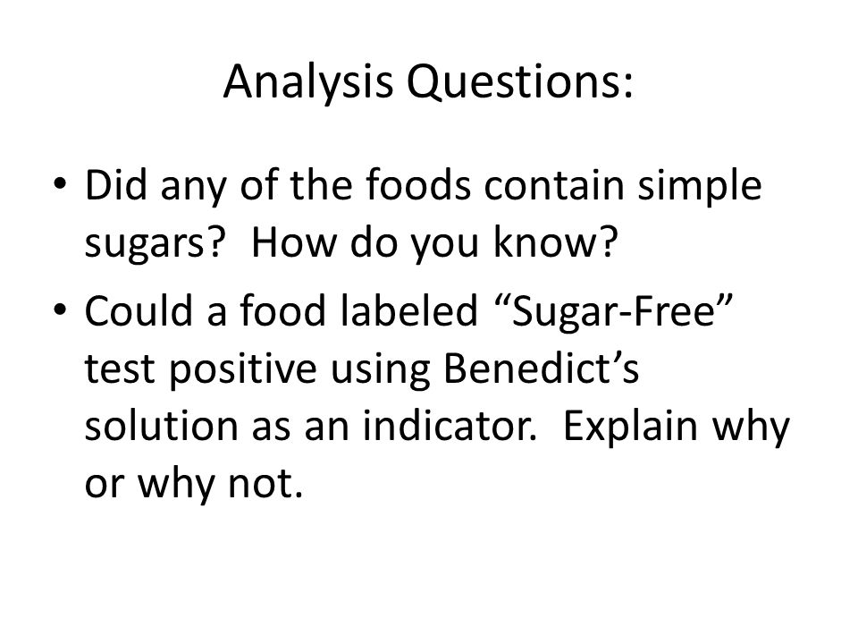 "Analysis Questions: Did any of the foods contain simple sugars? How do you know? Could a food labeled ""Sugar-Free"" test positive using Benedict's solu"