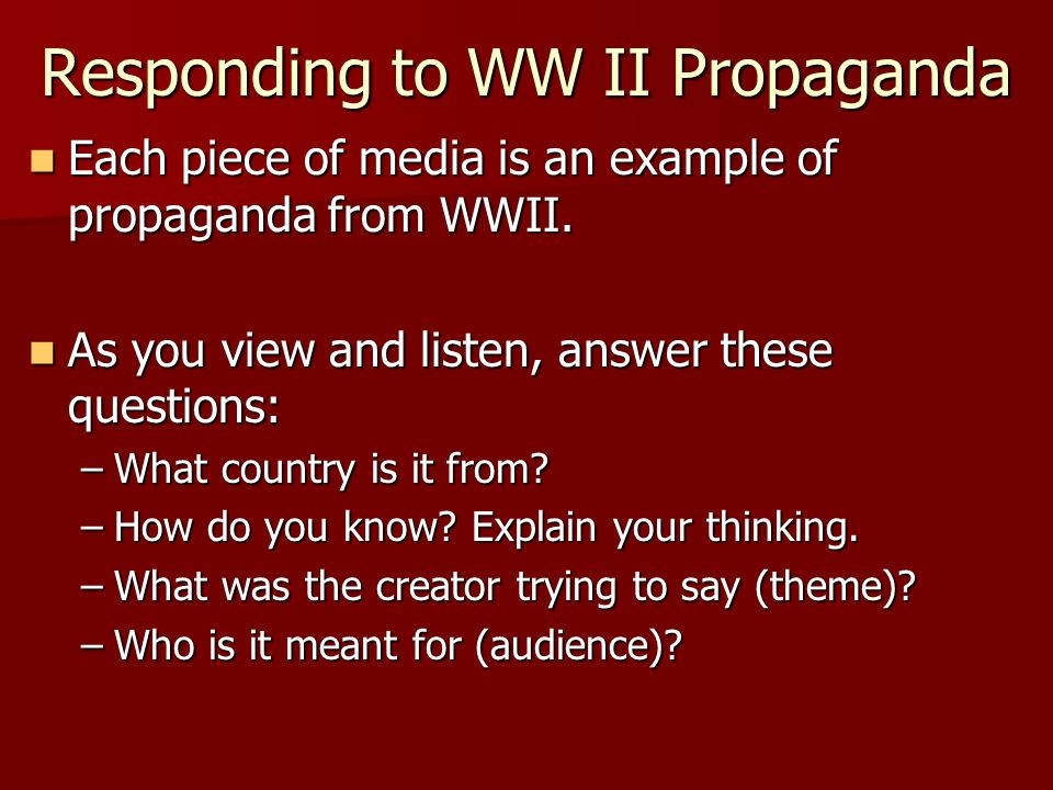 Responding to WW II Propaganda Each piece of media is an example of propaganda from WWII.