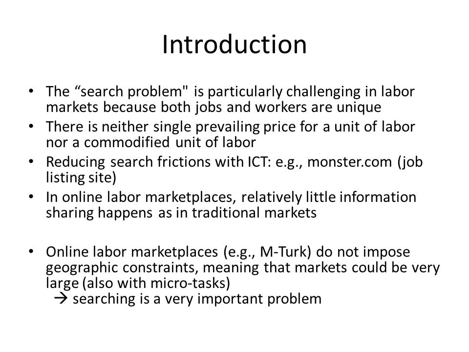 Summary Searching (information) is very important in labor marketplaces – Lowering cognitive burden of workers is critical – Recency of tasks plays a quite an important role Non-monetary incentives work well (e.g., progress bars) -- even games can be designed; and saliency is very important when designing tasks; Task recommendation can help users choose tasks based on their interests and skill sets; it has a potential of improving the overall quality of work in the marketplace