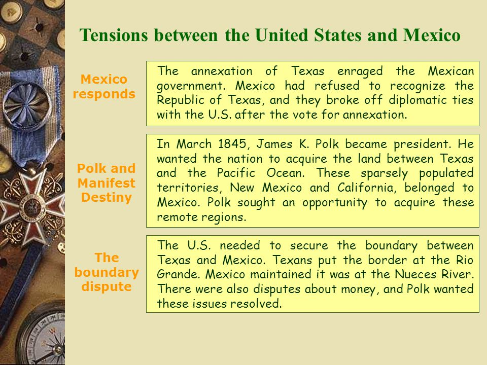 Tensions between the United States and Mexico The annexation of Texas enraged the Mexican government.