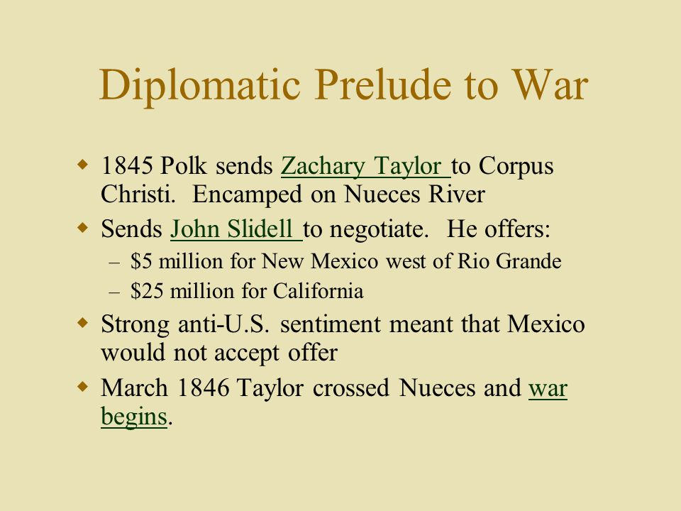 Diplomatic Prelude to War  1845 Polk sends Zachary Taylor to Corpus Christi.